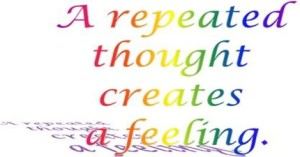 A repeated thought creates a feeling