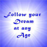 Follow your Dream at any Age